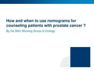 How and when to use nomograms for counseling patients with prostate cancer ?