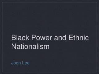 Black Power and Ethnic Nationalism