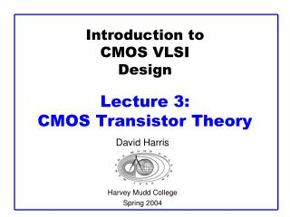Introduction to CMOS VLSI Design  Lecture 3:  CMOS Transistor Theory