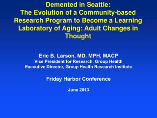 Eric B. Larson, MD, MPH, MACP Vice President for Research, Group Health
