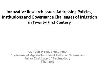 Ganesh  P  Shivakoti , PhD Professor of Agricultural and Natural Resources