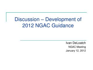 Discussion – Development of 2012 NGAC Guidance