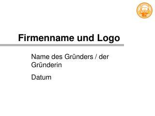 Name des Gründers / der Gründerin Datum