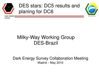 Dark Energy Survey Collaboration Meeting Madrid – May 2010