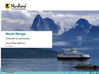 Nord-Norge Fylkesråd for samferdsel Tove-Mette Bjørkmo  01.07.2014