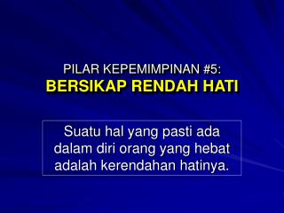 PILAR KEPEMIMPINAN #5: BERSIKAP RENDAH HATI