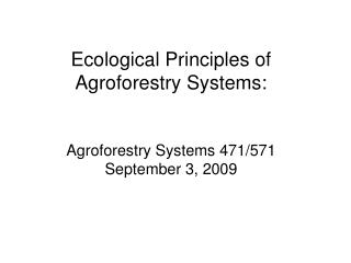 Ecological Principles of  Agroforestry Systems: Agroforestry Systems 471/571 September 3, 2009