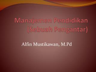 Manajemen Pendidikan ( Sebuah Pengantar )