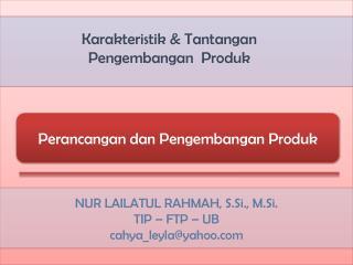 Karakteristik  &  Tantangan Pengembangan Produk