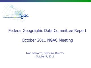 Federal Geographic Data Committee Report October 2011 NGAC Meeting
