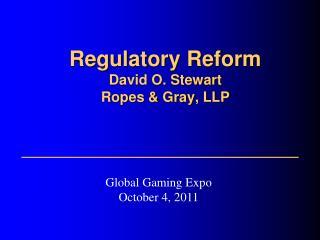 Regulatory Reform David O. Stewart Ropes & Gray, LLP