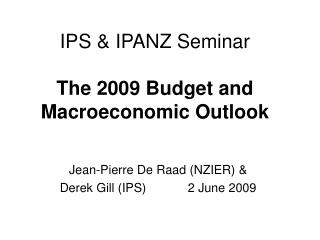 IPS & IPANZ Seminar The 2009 Budget and Macroeconomic Outlook