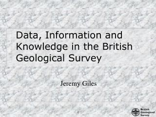 Data, Information and Knowledge in the British Geological Survey