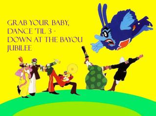 GRAB YOUR BABY, DANCE 'TIL 3 - DOWN AT THE BAYOU JUBILEE
