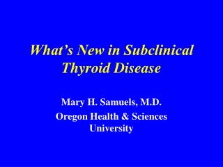 What�s New in Subclinical Thyroid Disease