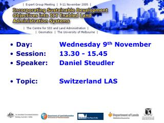 Day:  		Wednesday 9 th  November Session:  	13.30 - 15.45 Speaker:  	Daniel Steudler