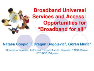 "Broadband Universal  Services and Access:  O pportunities for  ""Broadband for all"""