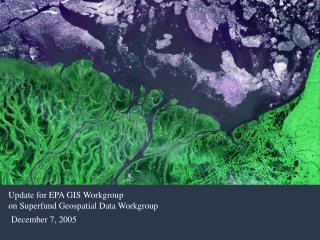 Update for EPA GIS Workgroup on Superfund Geospatial Data Workgroup