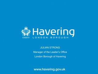 JULIAN STRONG Manager of the Leader's Office London Borough of Havering