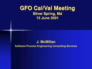 GFO Cal/Val Meeting Silver Spring, Md 12 June 2001