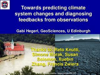 Thanks to: Reto Knutti, Simone Morak, Susan Solomon, Xuebin Zhang, Francis Zwiers