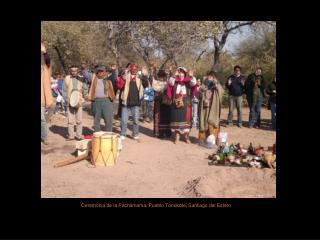 Ceremonia de la Pachamama, Pueblo Tonokote, Santiago del Estero