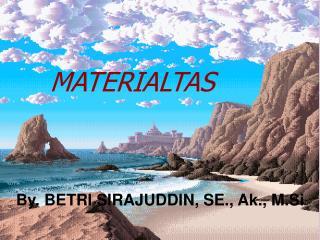 By. BETRI SIRAJUDDIN, SE., Ak., M.Si