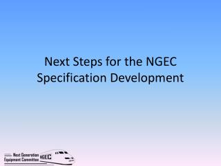 Next Steps for the NGEC Specification Development