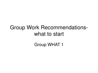 Group Work Recommendations-what to start