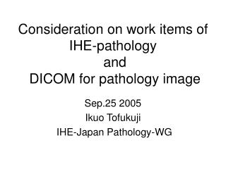 Consideration on work items of IHE-pathology  and  DICOM for pathology image