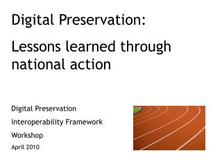 Digital Preservation:  Lessons learned through national action Digital Preservation