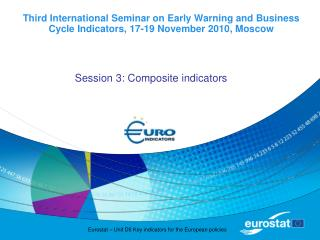 Third International Seminar on Early Warning and Business Cycle Indicators, 17-19 November 2010, Moscow