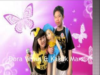 Dora Venus &  Kakak  Mars