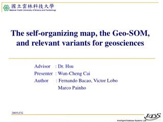 The self-organizing map, the Geo-SOM, and relevant variants for geosciences