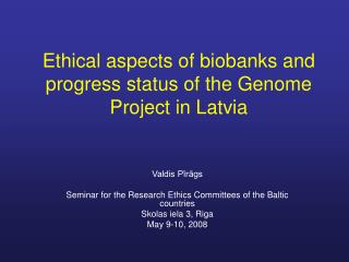 Ethical aspects of biobanks and progress status of the Genome Project in Latvia