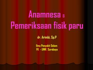 Anamnesa  &  Pemeriksaan  fisik paru dr. Arimbi, Sp.P Ilmu Penyakit Dalam  FK  - UWK  Surabaya