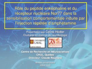 Présentation par  Céline Hodler Étudiante en maîtrise de neurobiologie