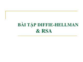 BÀI TẬP DIFFIE-HELLMAN  & RSA
