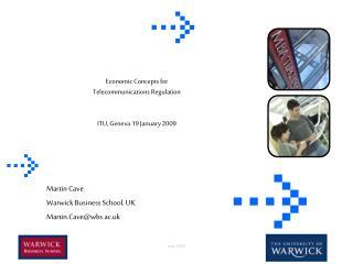 Martin Cave Warwick Business School, UK Martin.Cave@wbs.ac.uk