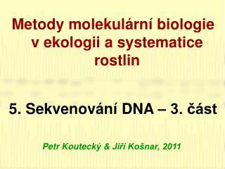 Metody molekulární biologie v ekologii a systematice rostlin 5 .  Sekvenování DNA – 3. část