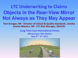 LTC Underwriting to Claims    Pam Kreager, RN - Director of Clinical  Quality Standards, Univita  Joanne Masters, RN - L