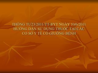 THÔNG TƯ23/2011/TT-BYT NGÀY 10/6/2011 HƯỚNG DẪN SỬ DỤNG THUỐC TẠI CÁC  CƠ SỞ Y TẾ CÓ GIƯỜNG BỆNH