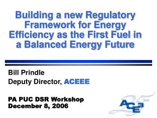 Bill Prindle Deputy Director,  ACEEE PA PUC DSR Workshop December 8, 2006