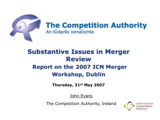 Substantive Issues in Merger Review Report on the 2007 ICN Merger Workshop, Dublin