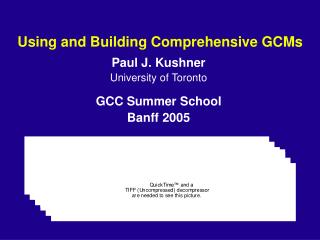 Using and Building Comprehensive GCMs