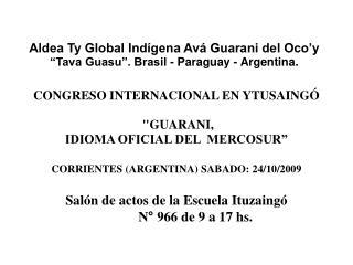"""Aldea Ty Global Indígena Avá Guarani del Oco'y """"Tava Guasu"""". Brasil - Paraguay - Argentina."""