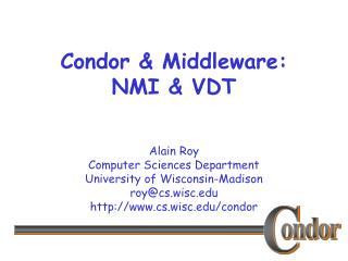 Condor  Middleware: NMI  VDT