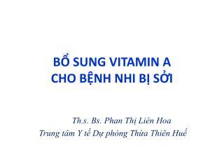 BỔ SUNG VITAMIN A  CHO BỆNH NHI BỊ SỞI