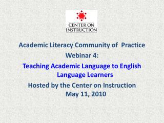 Academic Literacy Community of  Practice Webinar 4: Teaching Academic Language to English Language Learners  Hosted by t