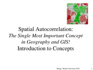 Spatial Autocorrelation: The Single Most Important Concept in Geography and GIS Introduction to Concepts
